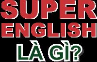 TỔNG QUAN VỀ PHƯƠNG PHÁP SUPER ENGLISH
